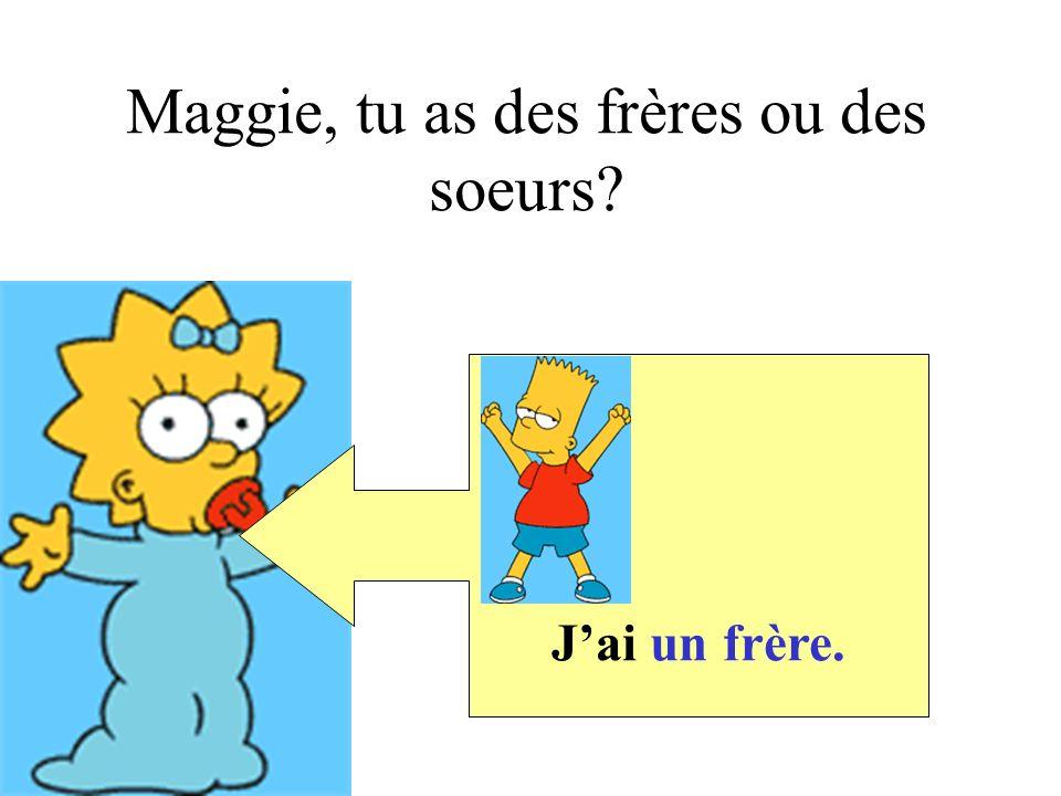 Maggie, tu as des frères ou des soeurs