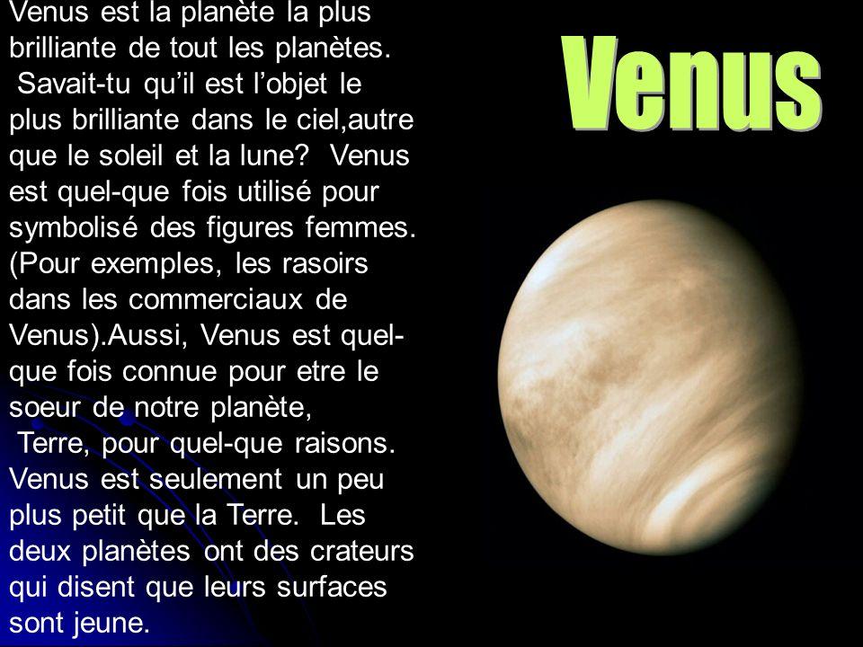 Venus Venus est la planète la plus brilliante de tout les planètes.