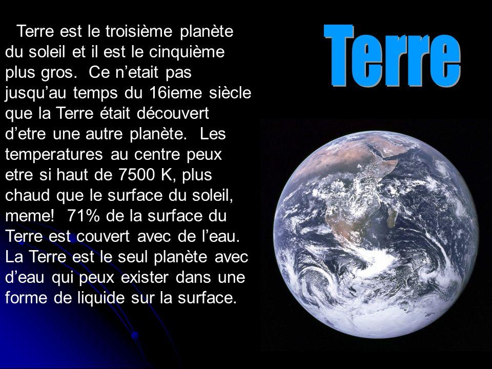 La Terre est le troisième planète du soleil et il est le cinquième plus gros. Ce n'etait pas jusqu'au temps du 16ieme siècle que la Terre était découvert d'etre une autre planète. Les temperatures au centre peux etre si haut de 7500 K, plus chaud que le surface du soleil, meme! 71% de la surface du Terre est couvert avec de l'eau. La Terre est le seul planète avec d'eau qui peux exister dans une forme de liquide sur la surface.