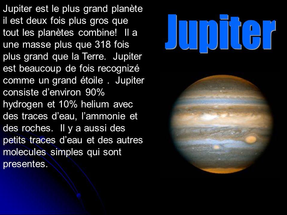 Jupiter est le plus grand planète il est deux fois plus gros que tout les planètes combine! Il a une masse plus que 318 fois plus grand que la Terre. Jupiter est beaucoup de fois recognizé comme un grand étoile . Jupiter consiste d'environ 90% hydrogen et 10% helium avec des traces d'eau, l'ammonie et des roches. Il y a aussi des petits traces d'eau et des autres molecules simples qui sont presentes.