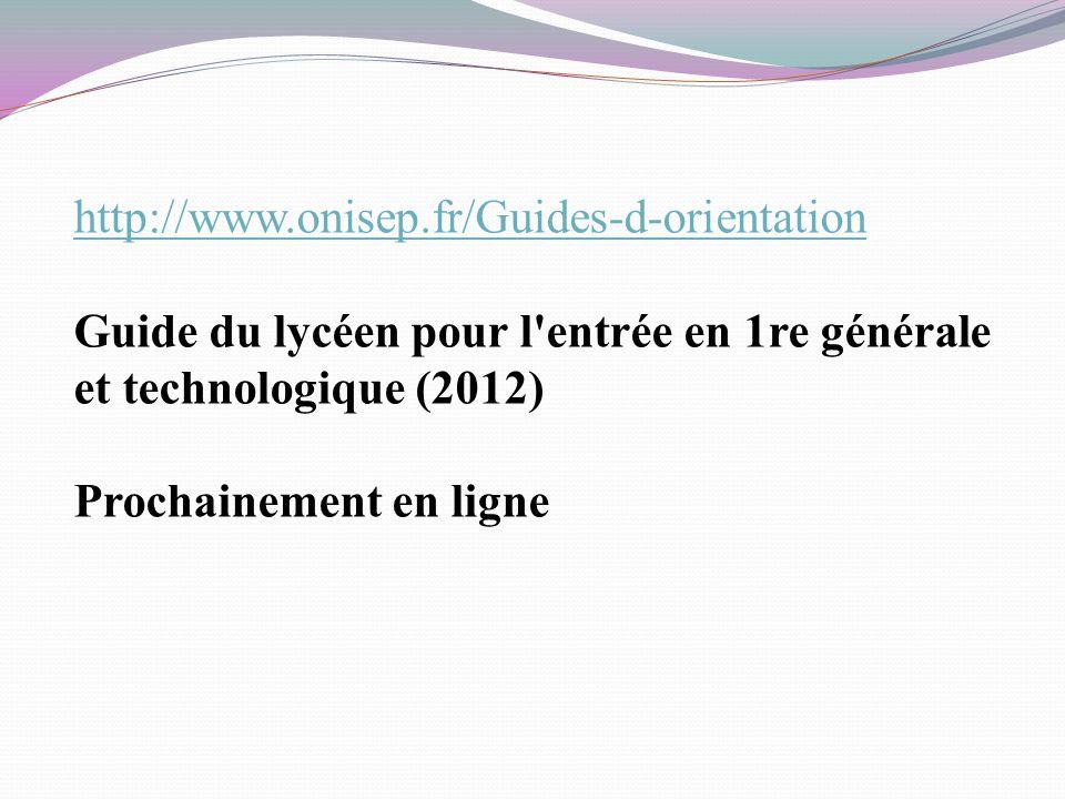 http://www.onisep.fr/Guides-d-orientationGuide du lycéen pour l entrée en 1re générale et technologique (2012)