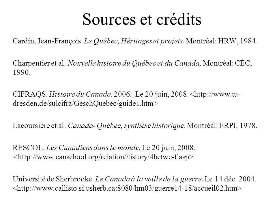 Sources et crédits Cardin, Jean-François. Le Québec, Héritages et projets. Montréal: HRW, 1984.
