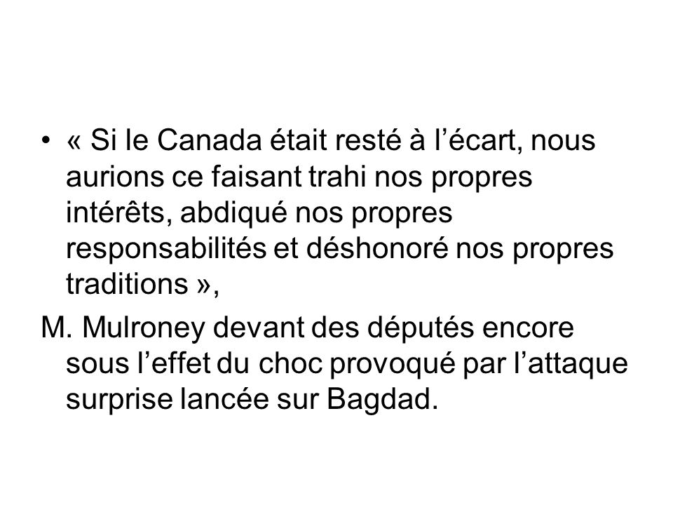 « Si le Canada était resté à l'écart, nous aurions ce faisant trahi nos propres intérêts, abdiqué nos propres responsabilités et déshonoré nos propres traditions »,