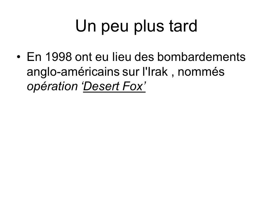 Un peu plus tardEn 1998 ont eu lieu des bombardements anglo-américains sur l Irak , nommés opération 'Desert Fox'