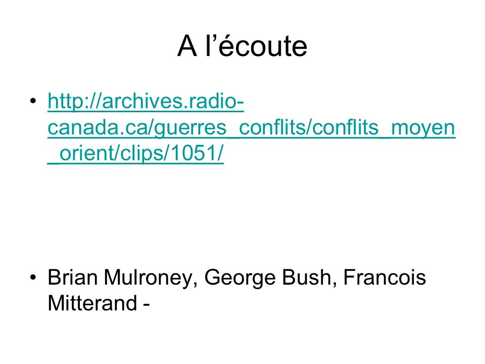 A l'écoutehttp://archives.radio-canada.ca/guerres_conflits/conflits_moyen_orient/clips/1051/ Brian Mulroney, George Bush, Francois Mitterand -