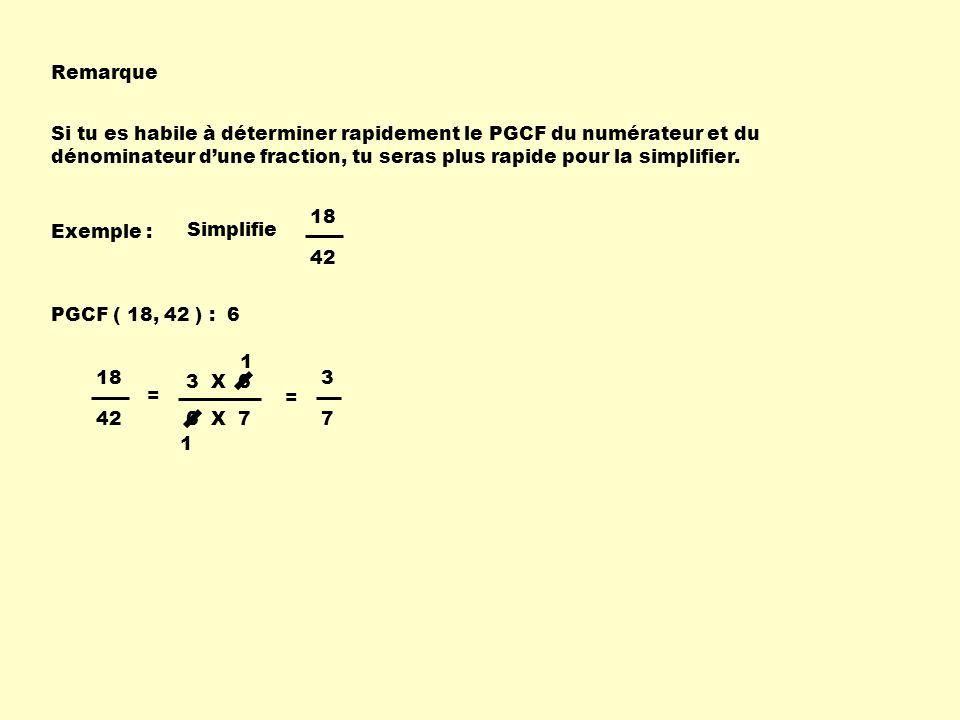 Remarque Si tu es habile à déterminer rapidement le PGCF du numérateur et du dénominateur d'une fraction, tu seras plus rapide pour la simplifier.
