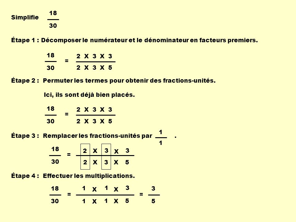 Simplifie 18. 30. Étape 1 : Décomposer le numérateur et le dénominateur en facteurs premiers. 18.