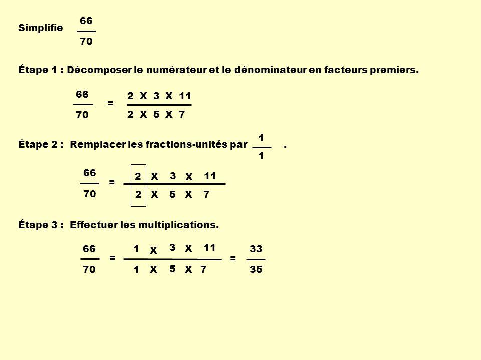 Simplifie 66. 70. Étape 1 : Décomposer le numérateur et le dénominateur en facteurs premiers. 2 X 3 X 11.