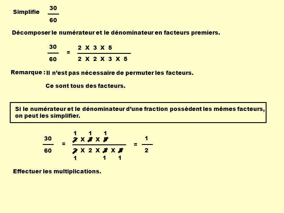 Simplifie 30. 60. Décomposer le numérateur et le dénominateur en facteurs premiers. 2 X 3 X 5.