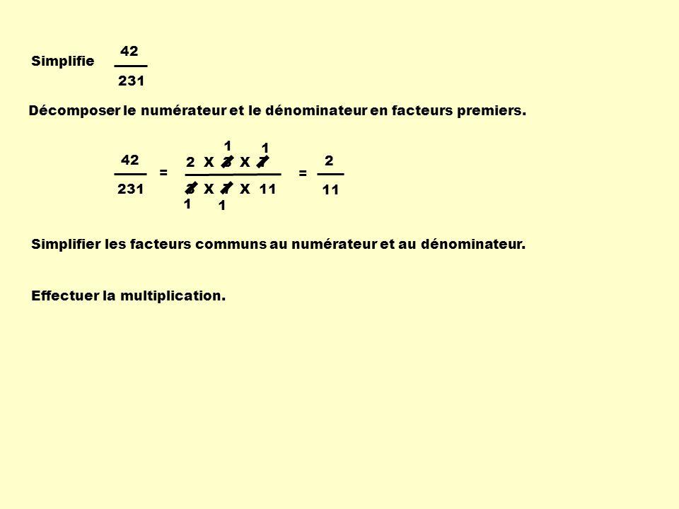 Simplifie 42. 231. Décomposer le numérateur et le dénominateur en facteurs premiers. 1. 1. 2 X 3 X 7.
