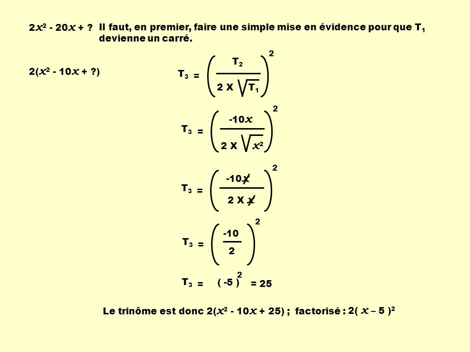 2x2 - 20x + Il faut, en premier, faire une simple mise en évidence pour que T1 devienne un carré.