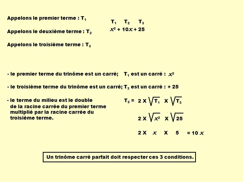 x2 + 10x + 25 x2 Appelons le premier terme : T1 T1 T2 T3