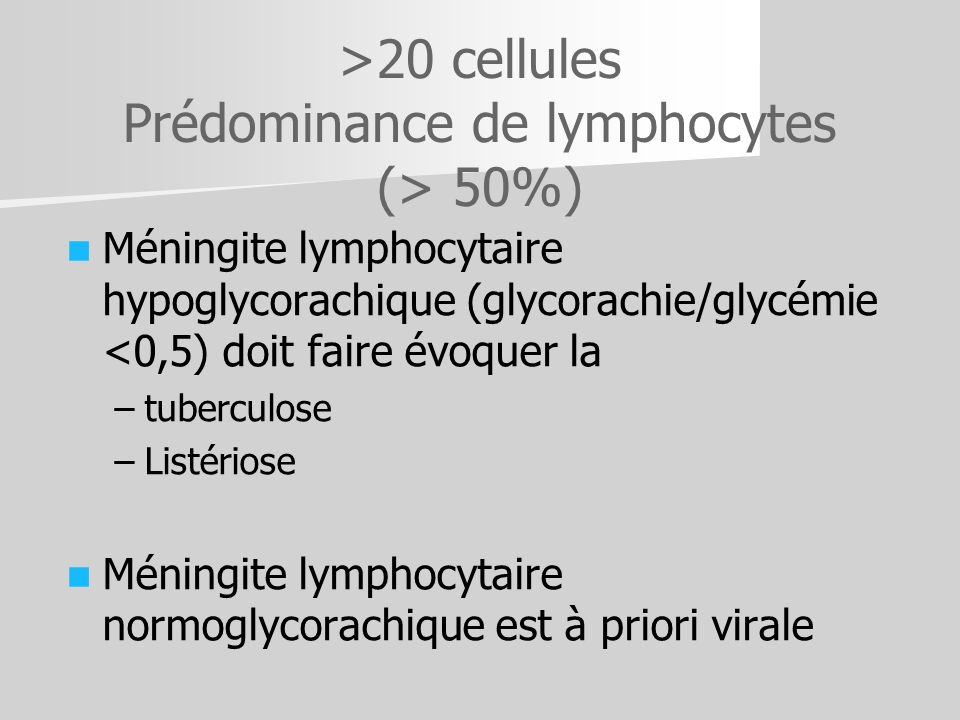 >20 cellules Prédominance de lymphocytes (> 50%)