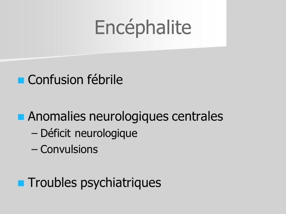 Encéphalite Confusion fébrile Anomalies neurologiques centrales