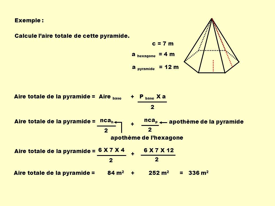 Exemple : c = 7 m. a hexagone = 4 m. a pyramide = 12 m. Calcule l'aire totale de cette pyramide.
