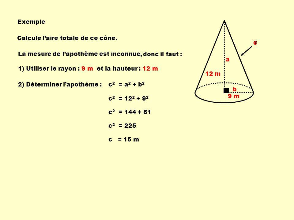 Exemple Calcule l'aire totale de ce cône. c. b. a. La mesure de l'apothème est inconnue, donc il faut :