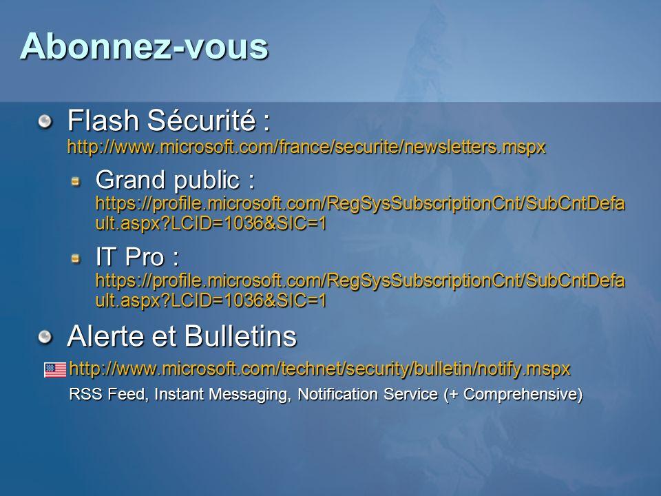 Abonnez-vous Flash Sécurité : http://www.microsoft.com/france/securite/newsletters.mspx.