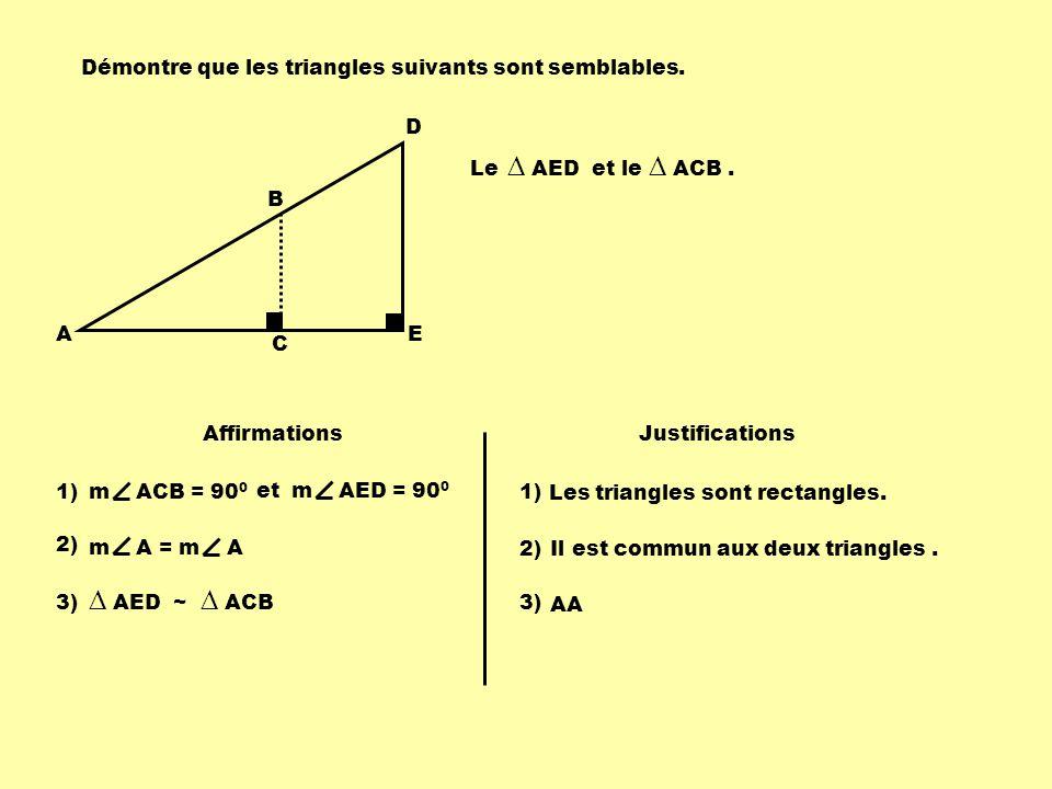 ∆ AED ~ ∆ ACB Démontre que les triangles suivants sont semblables. A B