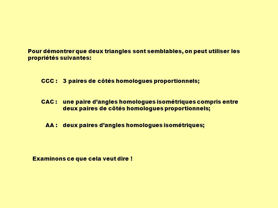 Pour démontrer que deux triangles sont semblables, on peut utiliser les propriétés suivantes: