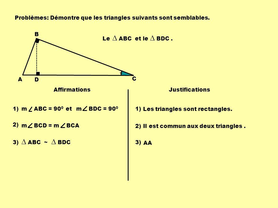 Problèmes: Démontre que les triangles suivants sont semblables. A. B. D. C. Le ∆ ABC et le ∆ BDC .