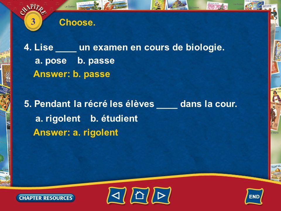 Choose. 4. Lise ____ un examen en cours de biologie. a. pose b. passe. Answer: b. passe. 5. Pendant la récré les élèves ____ dans la cour.