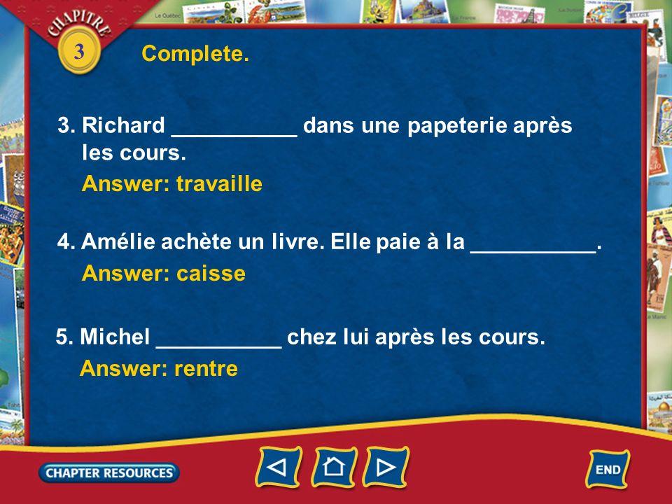 Complete. 3. Richard __________ dans une papeterie après. les cours. Answer: travaille. 4. Amélie achète un livre. Elle paie à la __________.