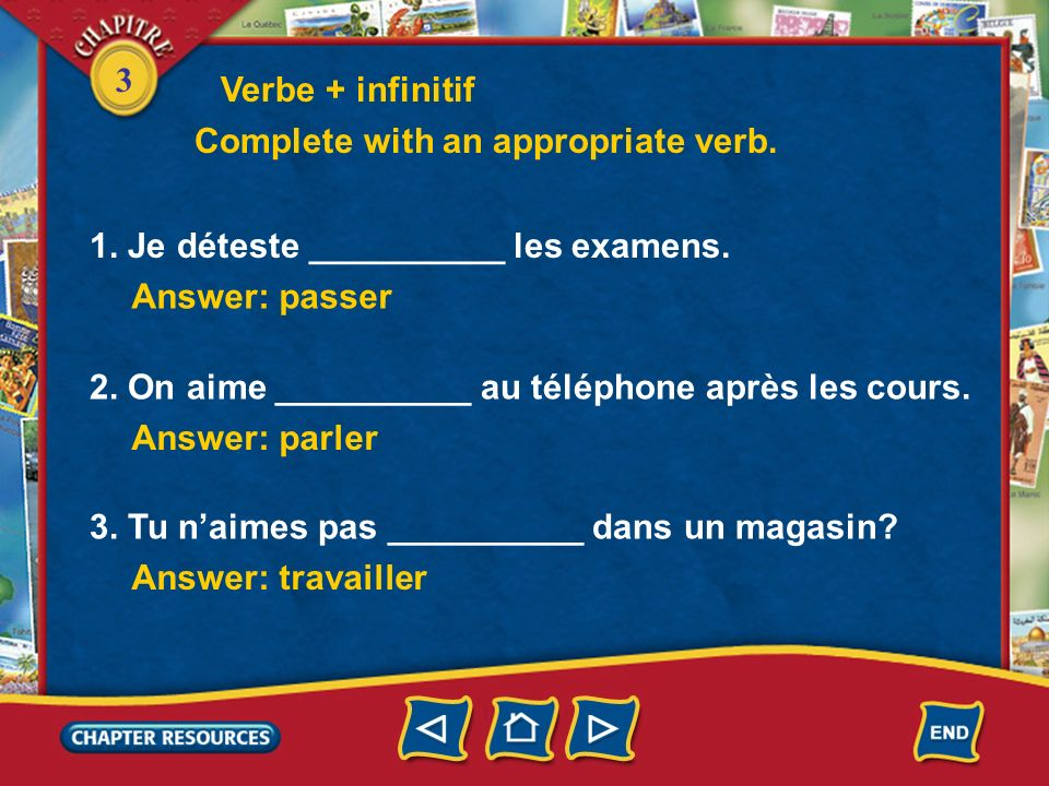 Verbe + infinitifComplete with an appropriate verb. 1. Je déteste __________ les examens. Answer: passer.