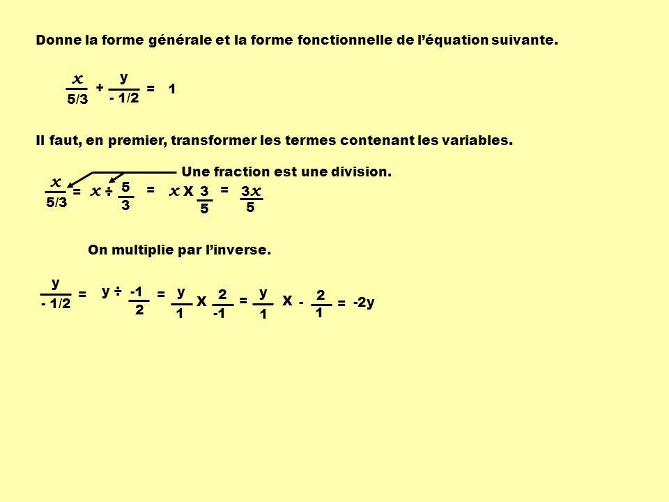 Donne la forme générale et la forme fonctionnelle de l'équation suivante.