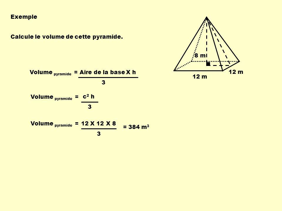 Exemple Calcule le volume de cette pyramide. 8 m. Volume pyramide = Aire de la base. X h. 3. 12 m.