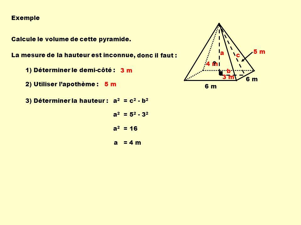 Exemple Calcule le volume de cette pyramide. a. b. c. 5 m. La mesure de la hauteur est inconnue,