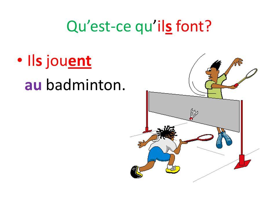 Qu'est-ce qu'ils font Ils jouent au badminton.