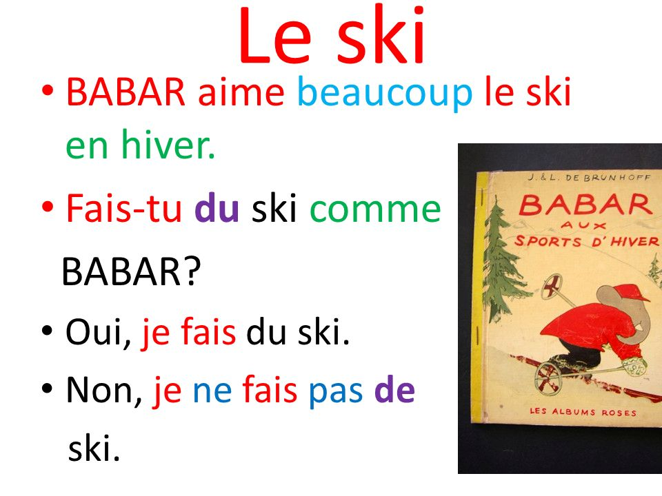 Le ski BABAR aime beaucoup le ski en hiver. Fais-tu du ski comme