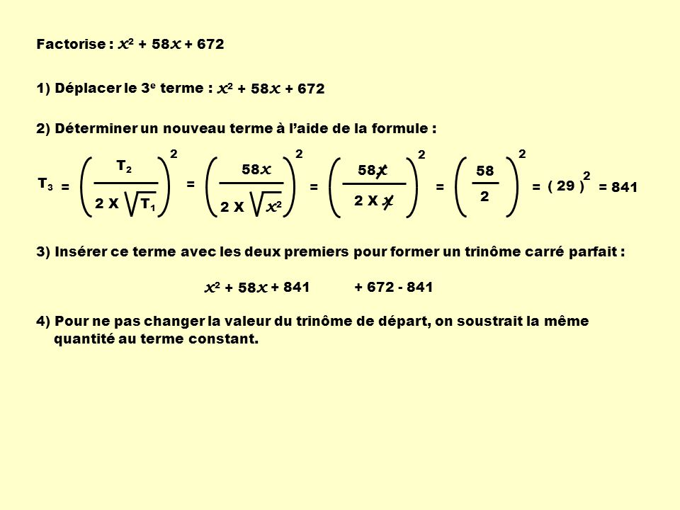 x2 + 58x x2 + 58x Factorise : x2 + 58x + 672 1) Déplacer le 3e terme :