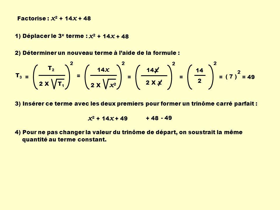 x2 + 14x x2 + 14x Factorise : x2 + 14x + 48 1) Déplacer le 3e terme :