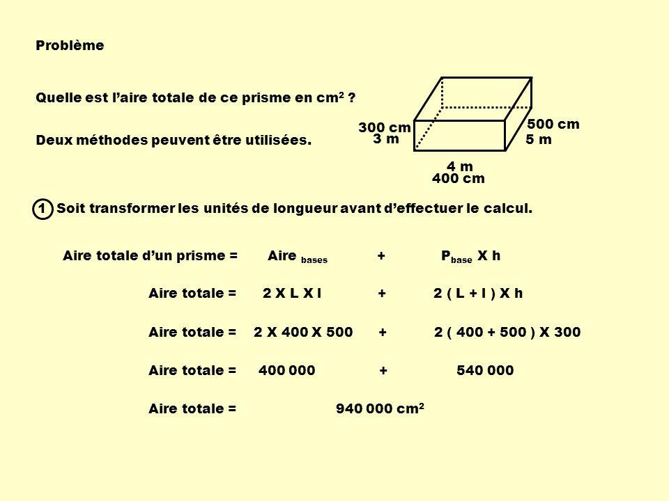 Problème Quelle est l'aire totale de ce prisme en cm2 300 cm. 500 cm. Deux méthodes peuvent être utilisées.