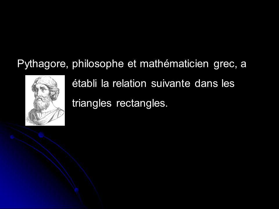 Pythagore, philosophe et mathématicien grec, a. établi la relation suivante dans les.