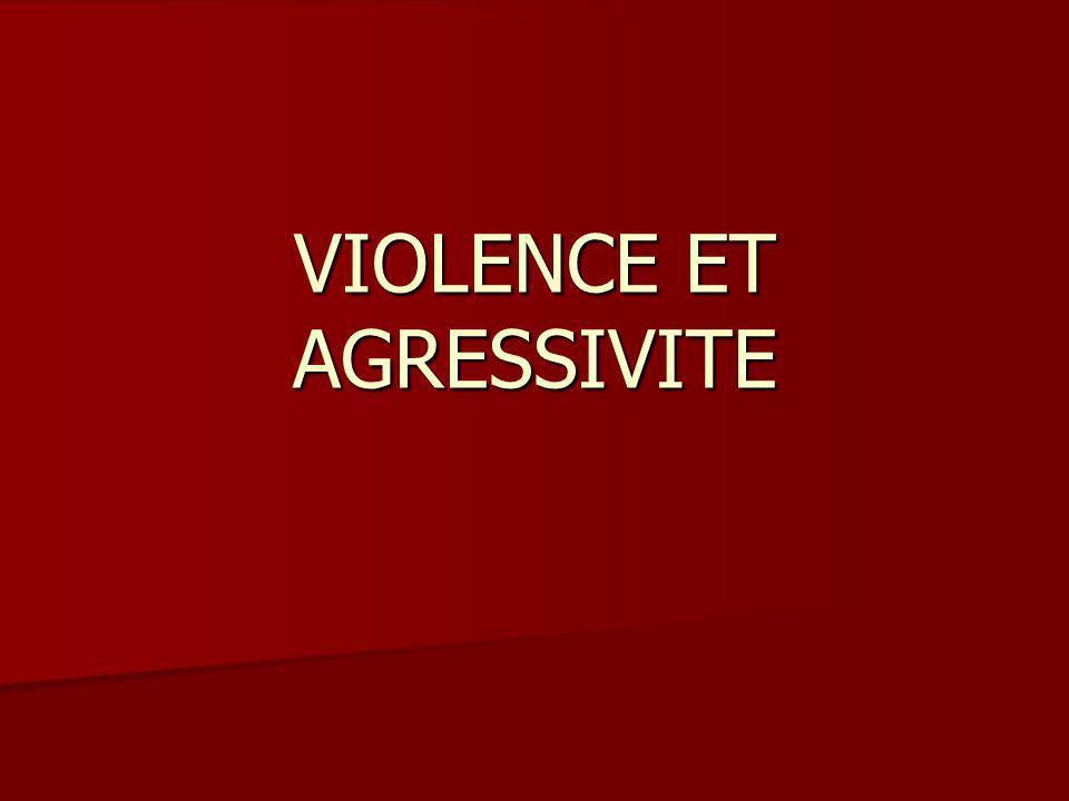VIOLENCE ET AGRESSIVITE