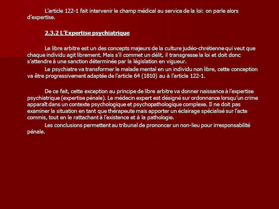 L'article 122-1 fait intervenir le champ médical au service de la loi: on parle alors d'expertise.