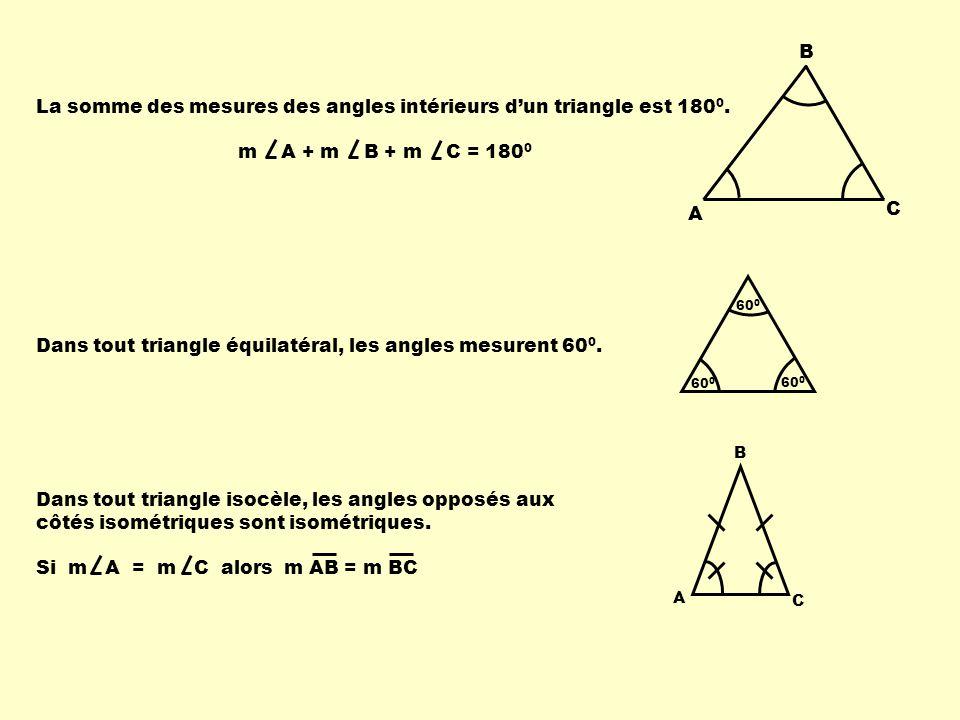La somme des mesures des angles intérieurs d'un triangle est 1800.