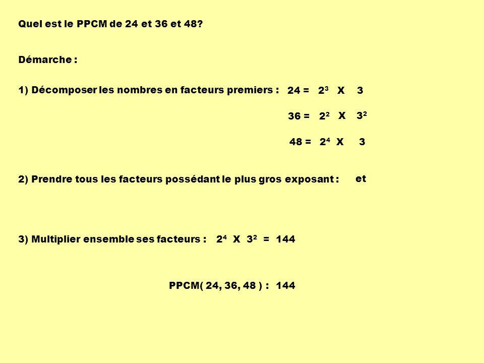 Quel est le PPCM de 24 et 36 et 48 Démarche : 1) Décomposer les nombres en facteurs premiers : 24 = X 3.