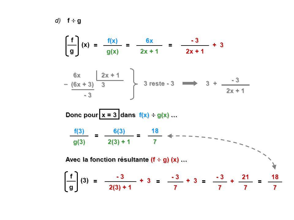d) f  g. f. g. f(x) g(x) 6x. 2x + 1. - 3. 2x + 1. (x) = = = + 3. 6x. 2x + 1. - 3.