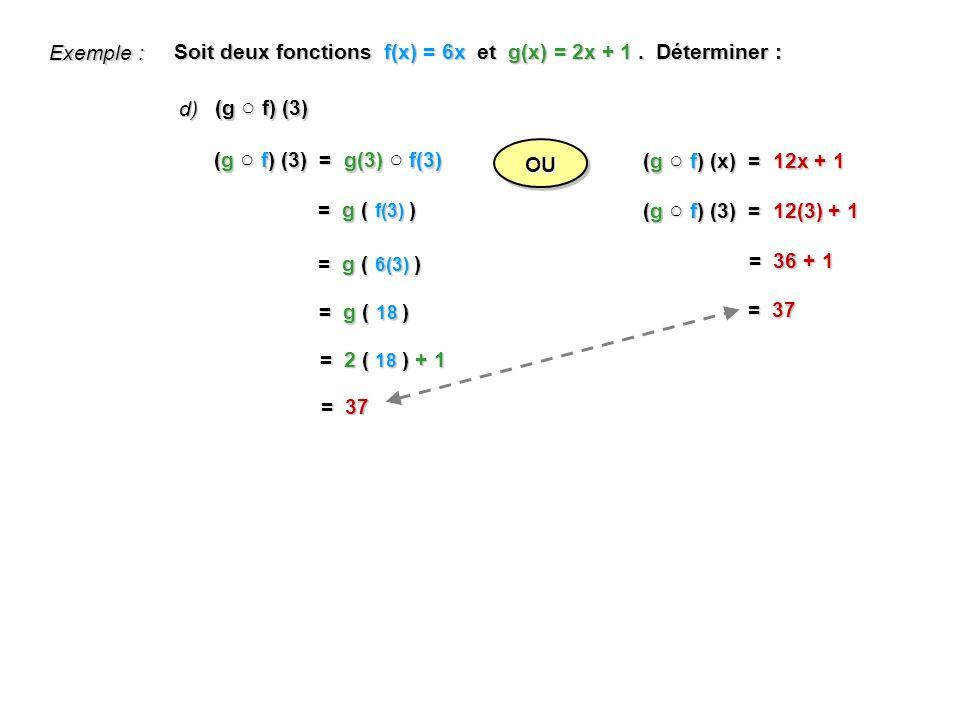 Exemple : Soit deux fonctions f(x) = 6x et g(x) = 2x + 1 . Déterminer : d) (g ○ f) (3) (g ○ f) (3) = g(3) ○ f(3)