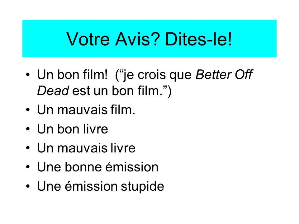 Votre Avis Dites-le! Un bon film! ( je crois que Better Off Dead est un bon film. ) Un mauvais film.