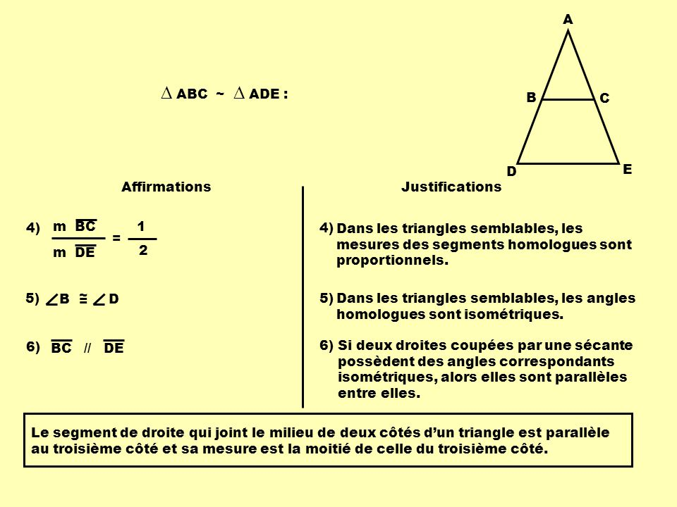 ∆ ABC ~ ∆ ADE : A B C D E Affirmations Justifications 4) m BC m DE = 1