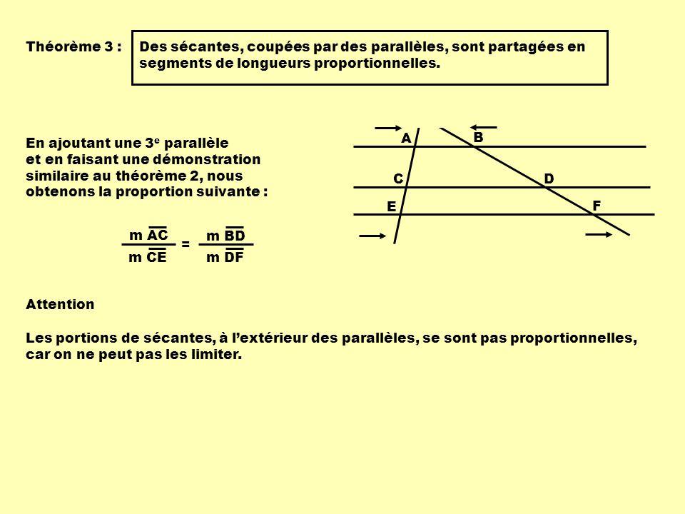 Théorème 3 : Des sécantes, coupées par des parallèles, sont partagées en segments de longueurs proportionnelles.