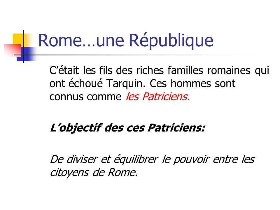 Rome…une RépubliqueC'était les fils des riches familles romaines qui ont échoué Tarquin. Ces hommes sont connus comme les Patriciens.