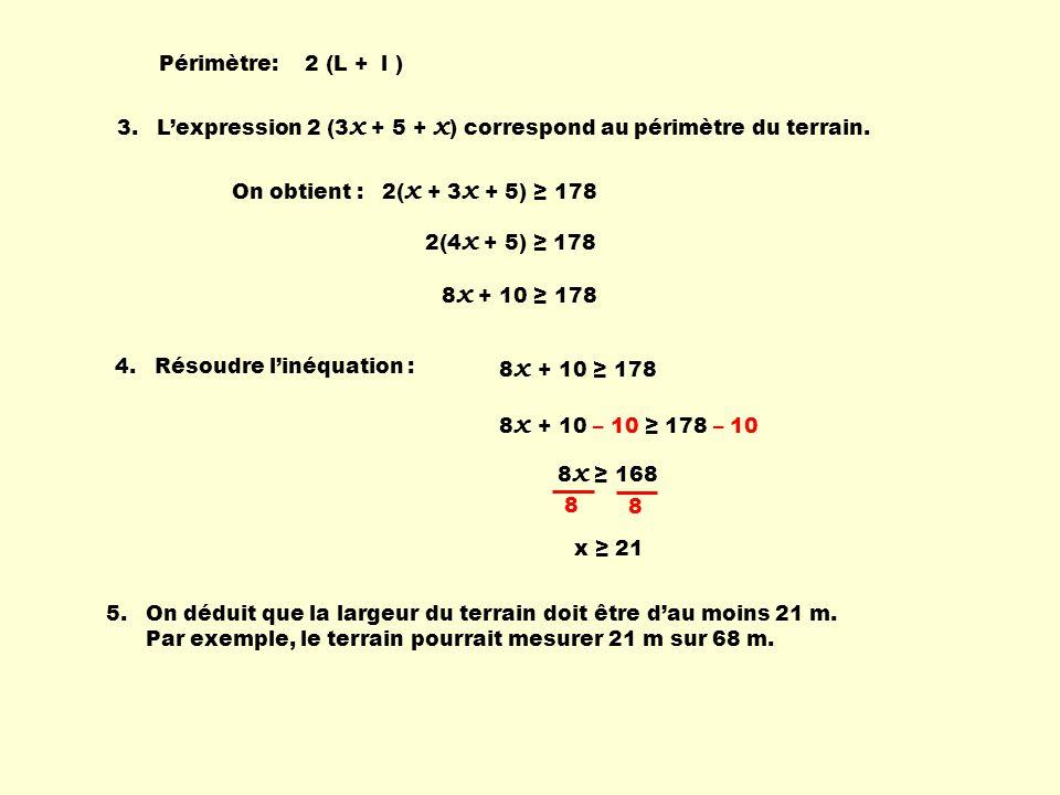 Périmètre: 2 (L + l ) 3. L'expression 2 (3x + 5 + x) correspond au périmètre du terrain. On obtient :
