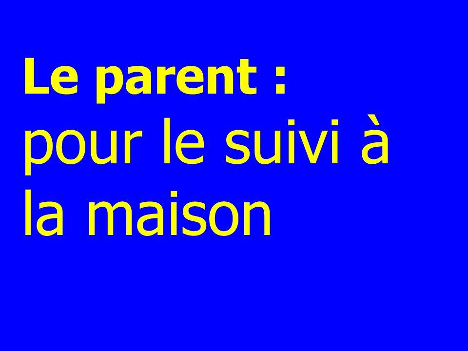 Le parent : pour le suivi à la maison