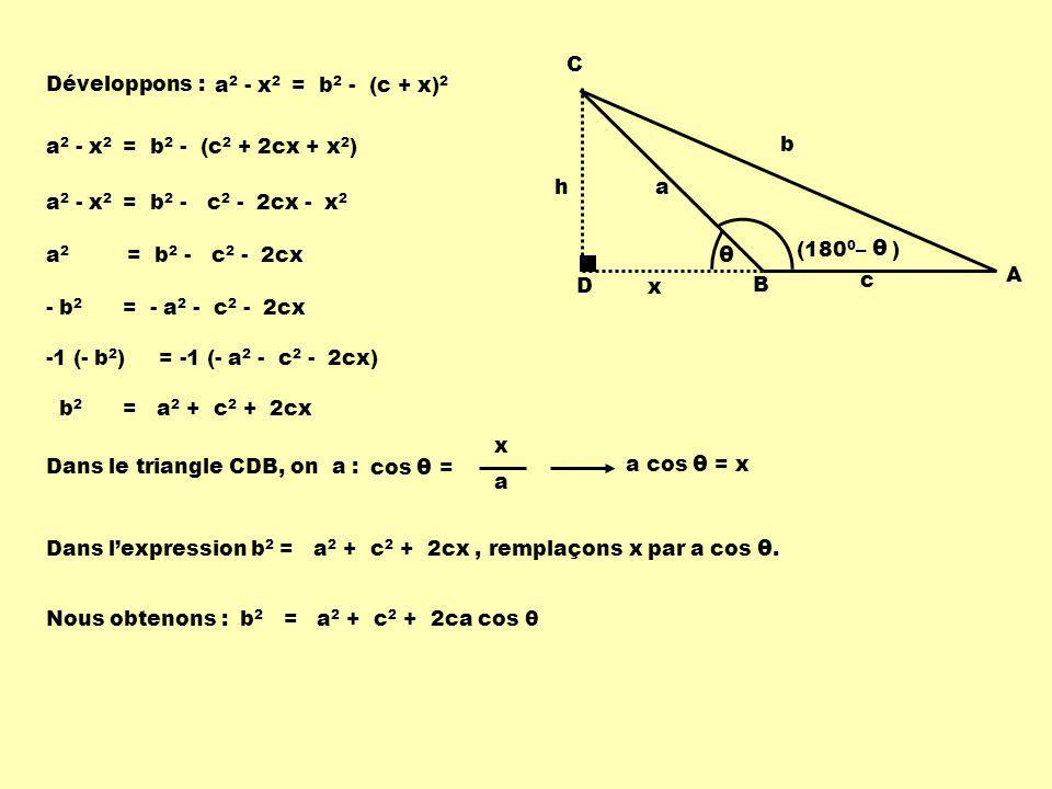 θ D h C B A b a c x (1800– ) Développons : a2 - x2 = b2 - (c + x)2