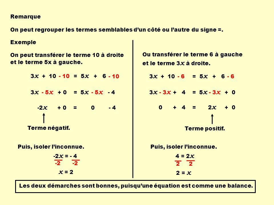Remarque On peut regrouper les termes semblables d'un côté ou l'autre du signe =. Exemple. On peut transférer le terme 10 à droite.